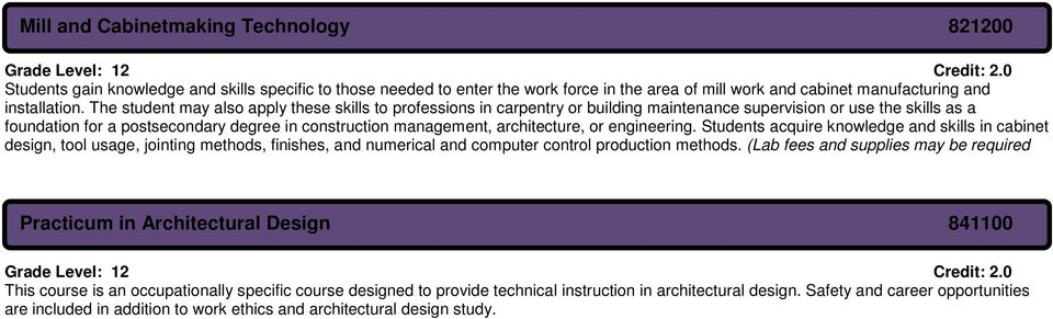 The student may also apply these skills to professions in carpentry or building maintenance supervision or use the skills as a foundation for a postsecondary degree in construction management,