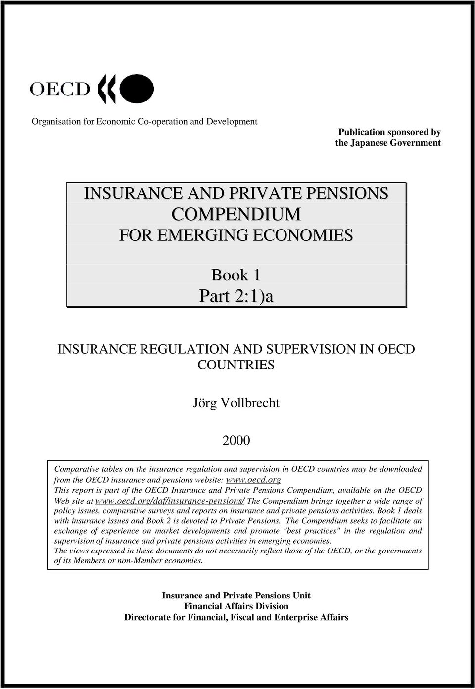 pensions website: www.oecd.org This report is part of the OECD Insurance and Private Pensions Compendium, available on the OECD Web site at www.oecd.org/daf/insurance-pensions/ The Compendium brings together a wide range of policy issues, comparative surveys and reports on insurance and private pensions activities.