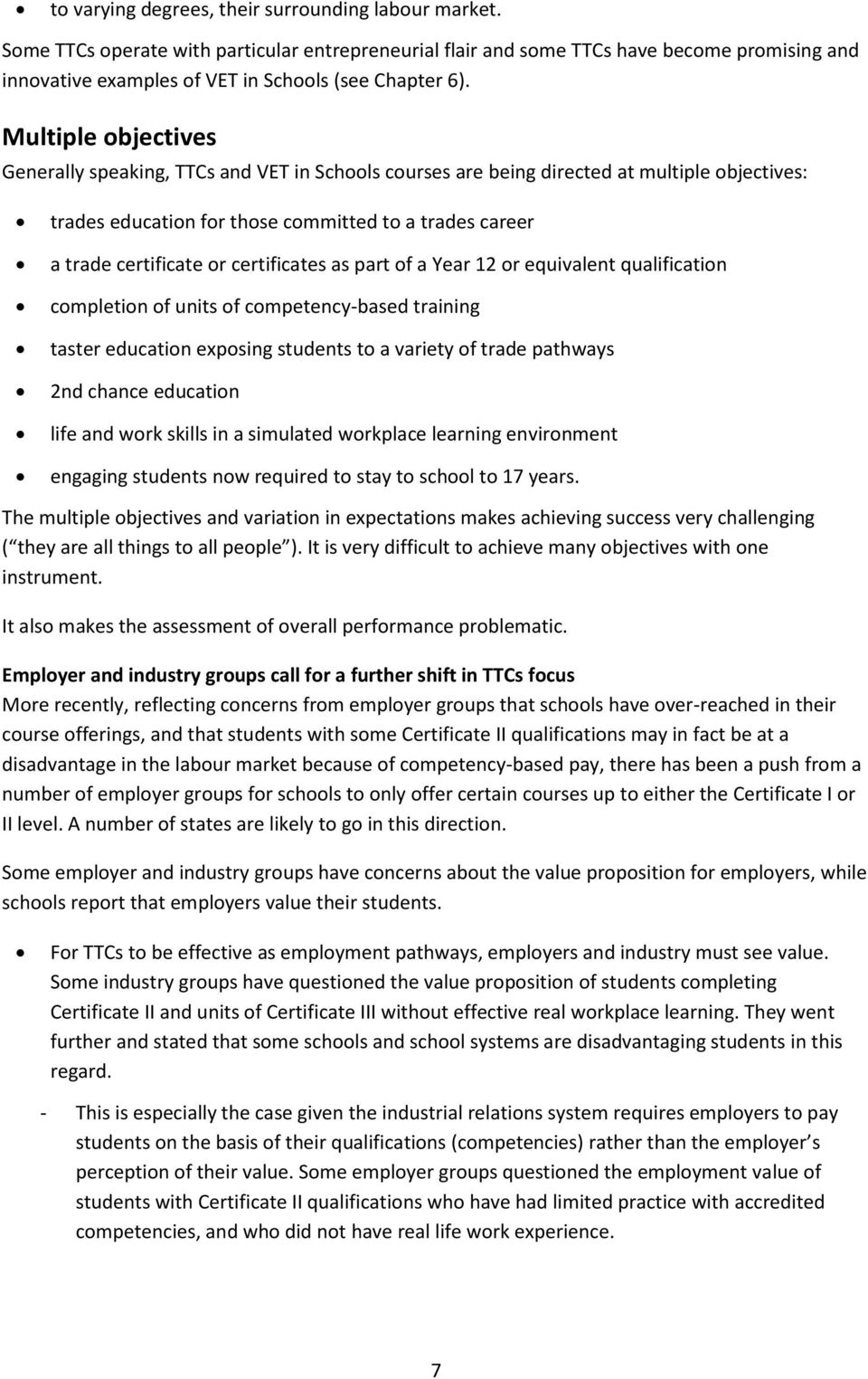 Multiple objectives Generally speaking, TTCs and VET in Schools courses are being directed at multiple objectives: trades education for those committed to a trades career a trade certificate or