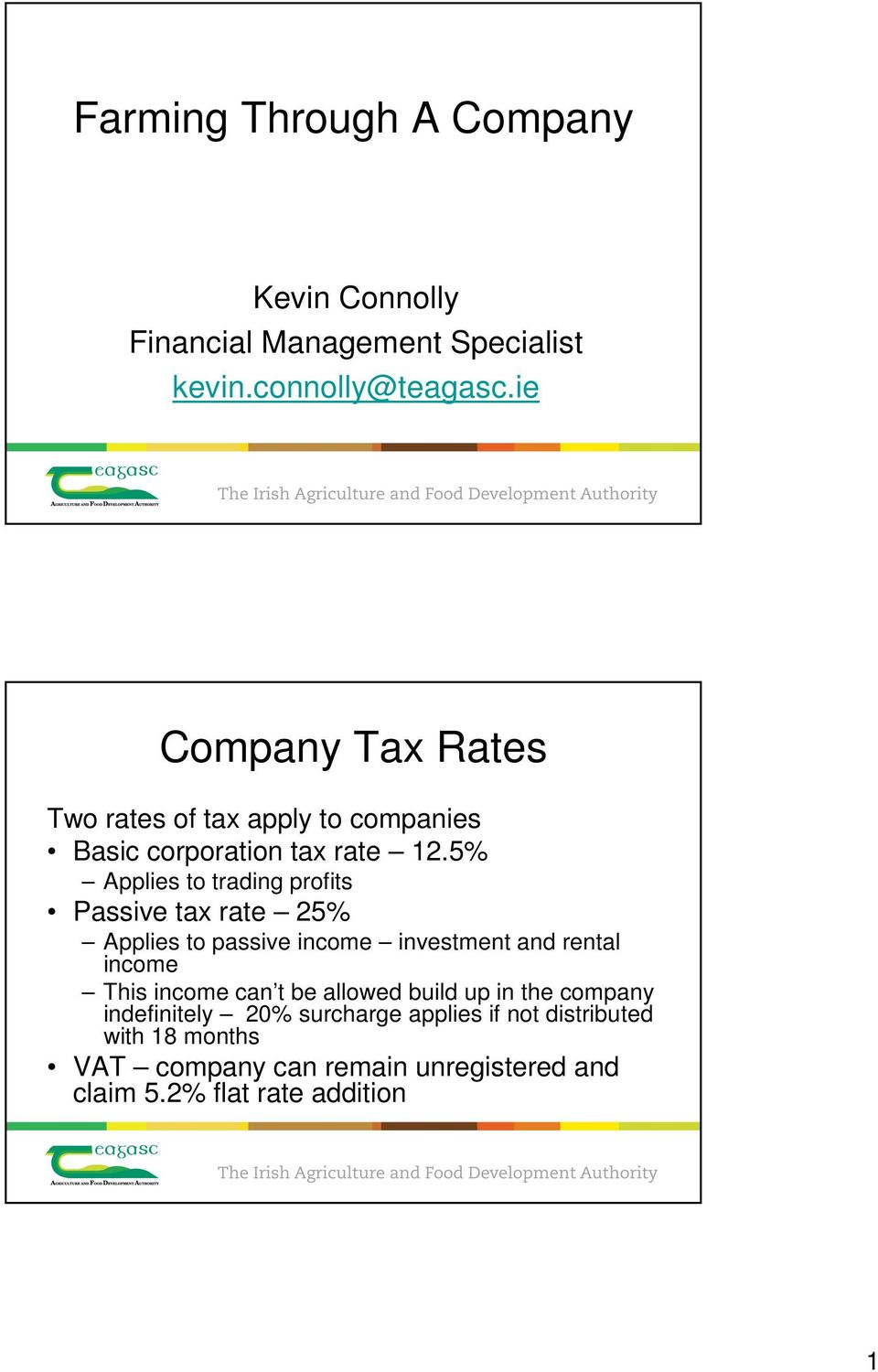5% Applies to trading profits Passive tax rate 25% Applies to passive income investment and rental income This income
