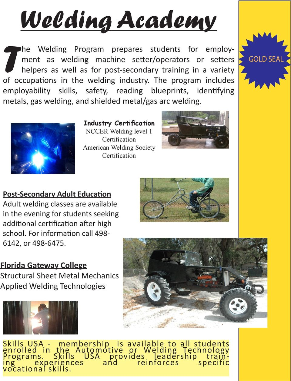 Industry Certification NCCER Welding level 1 Certification American Welding Society Certification Post-Secondary Adult Education Adult welding classes are available in the evening for students