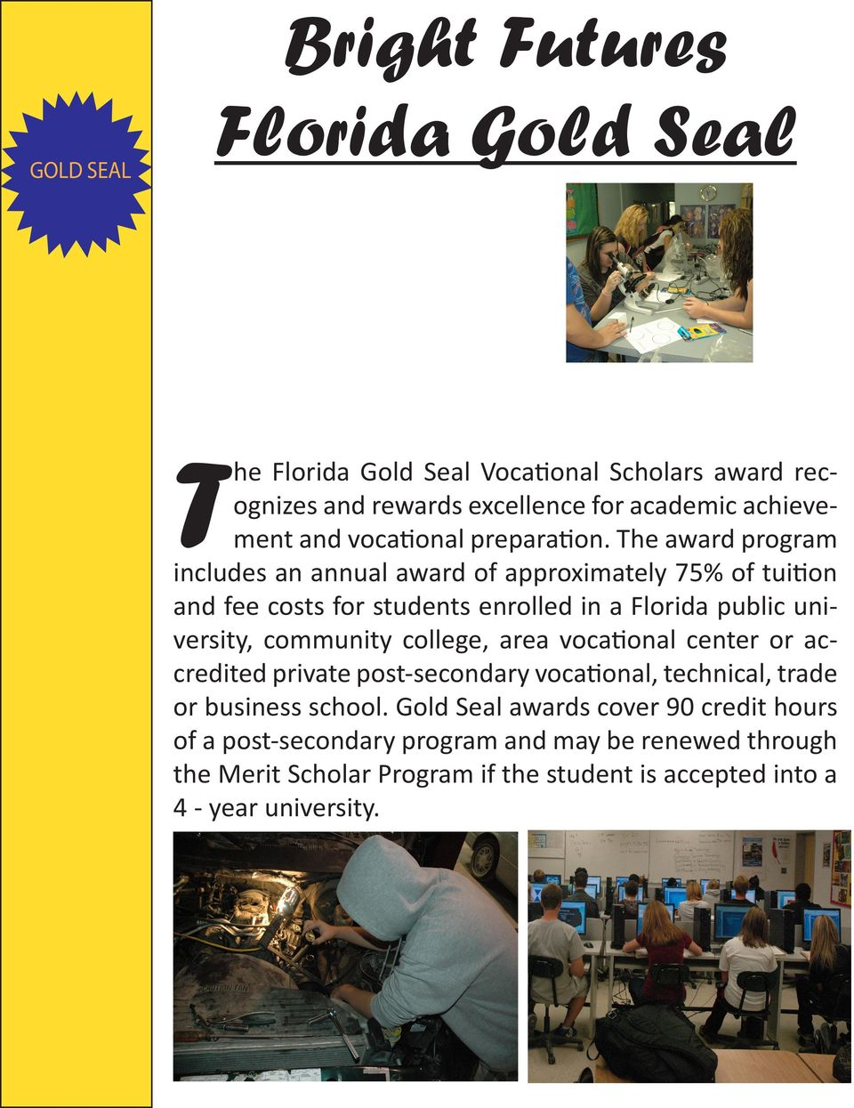 The award program includes an annual award of approximately 75% of tuition and fee costs for students enrolled in a Florida public university, community