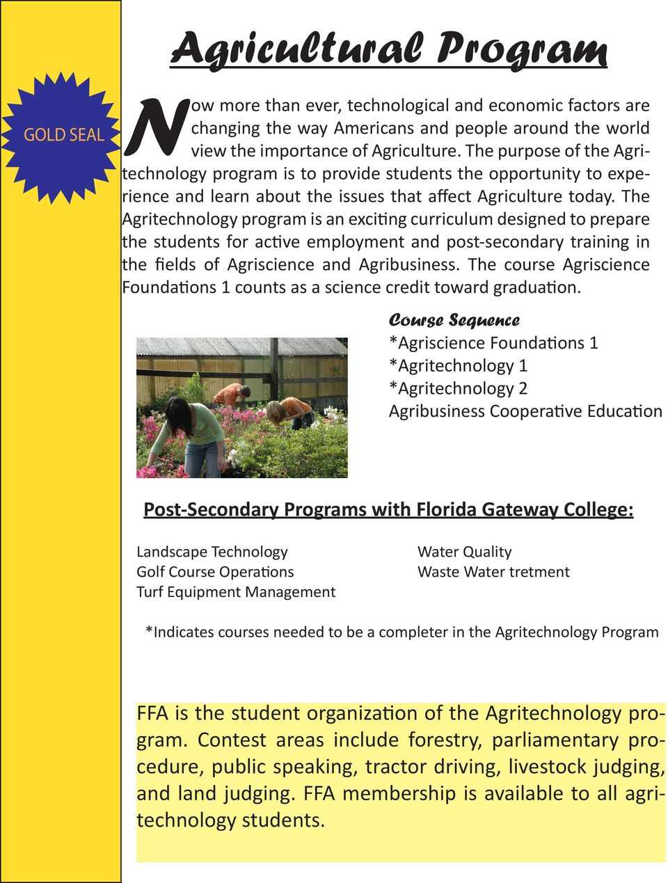 The Agritechnology program is an exciting curriculum designed to prepare the students for active employment and post-secondary training in the fields of Agriscience and Agribusiness.