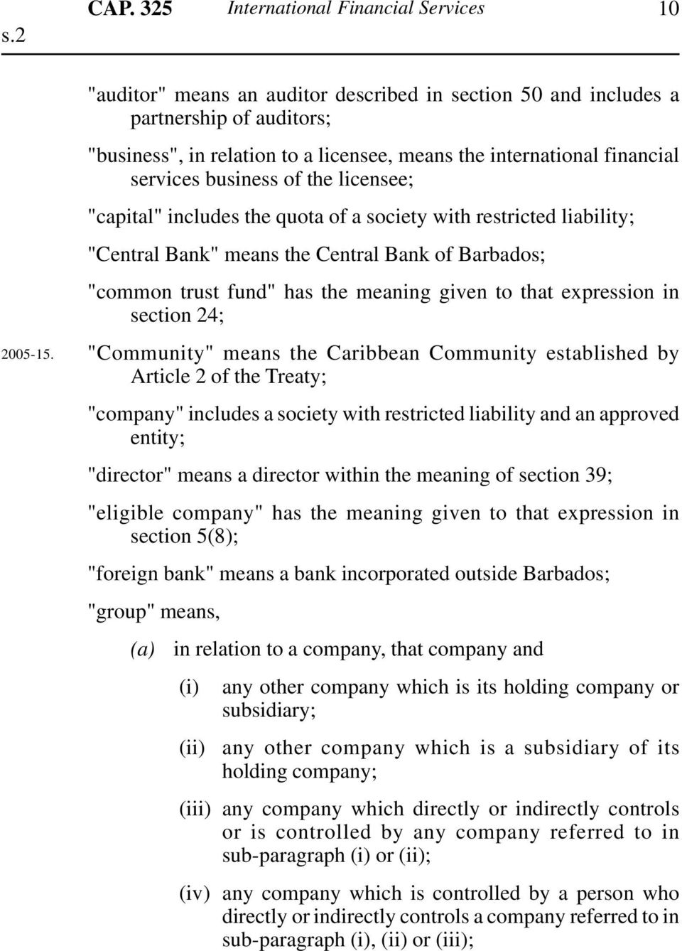 """capital"" includes the quota of a society with restricted liability; ""Central Bank"" means the Central Bank of Barbados; ""common trust fund"" has the meaning given to that expression in section 24;"