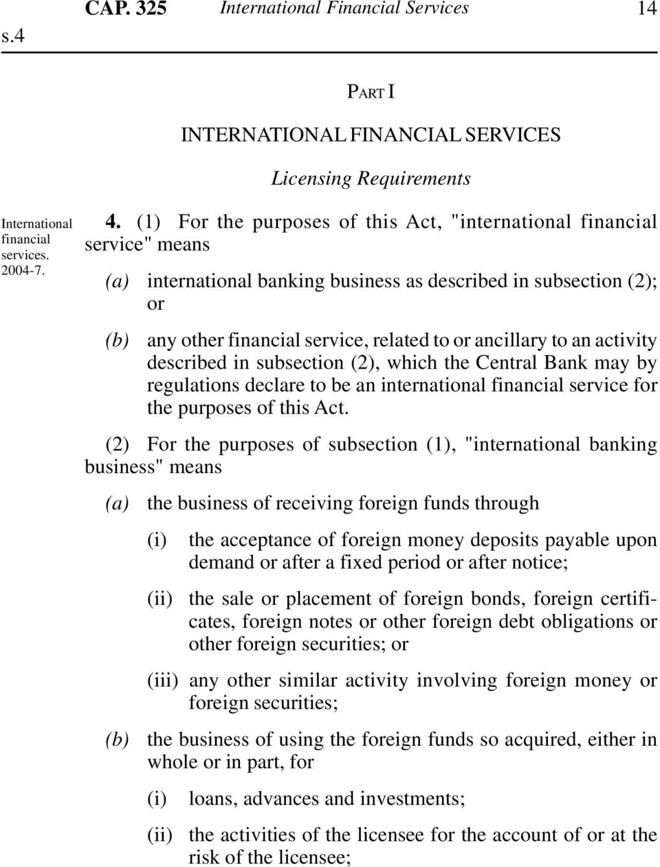 activity described in subsection (2), which the Central Bank may by regulations declare to be an international financial service for the purposes of this Act.