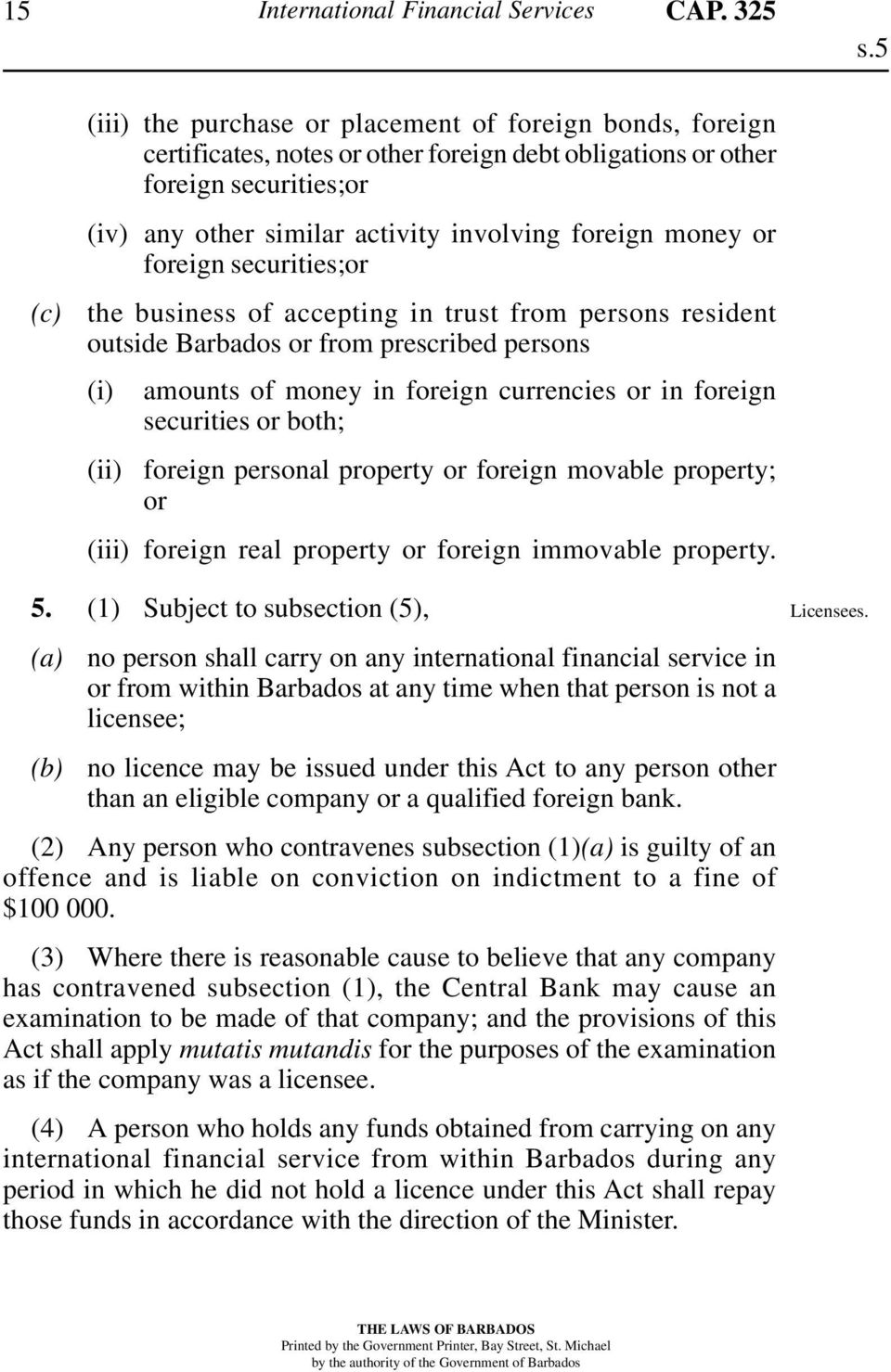 money or foreign securities;or the business of accepting in trust from persons resident outside Barbados or from prescribed persons (i) amounts of money in foreign currencies or in foreign securities