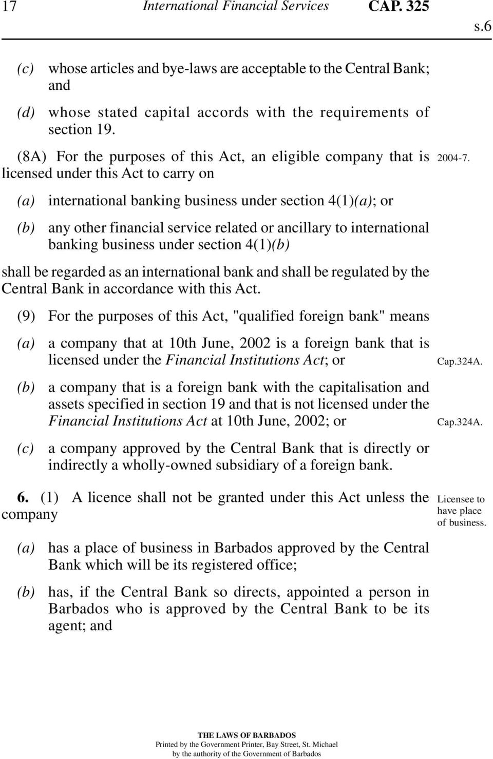 ancillary to international banking business under section 4(1) shall be regarded as an international bank and shall be regulated by the Central Bank in accordance with this Act.