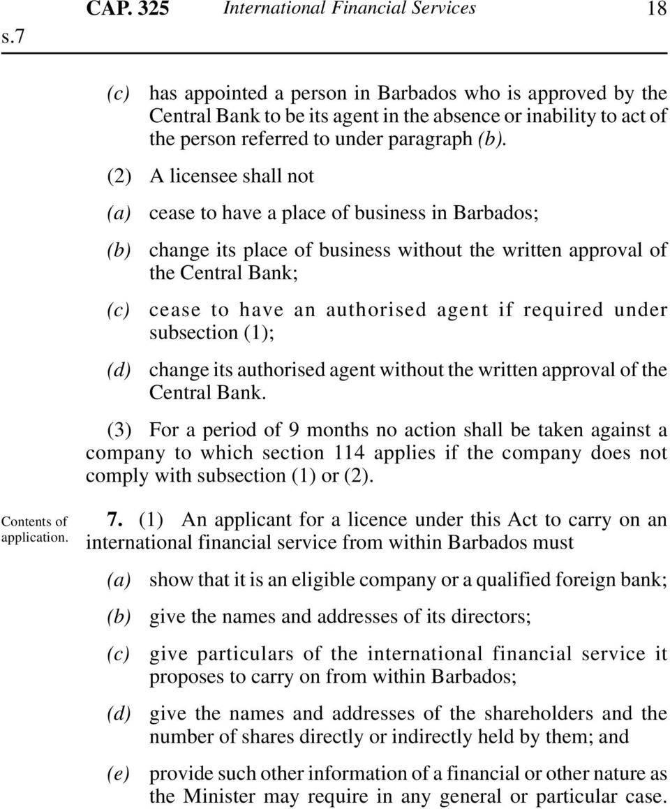 (2) A licensee shall not (d) cease to have a place of business in Barbados; change its place of business without the written approval of the Central Bank; cease to have an authorised agent if
