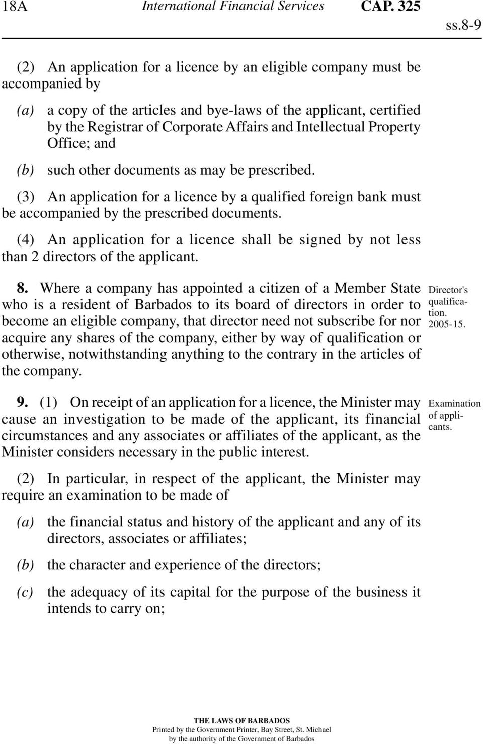 Intellectual Property Office; and such other documents as may be prescribed. (3) An application for a licence by a qualified foreign bank must be accompanied by the prescribed documents.