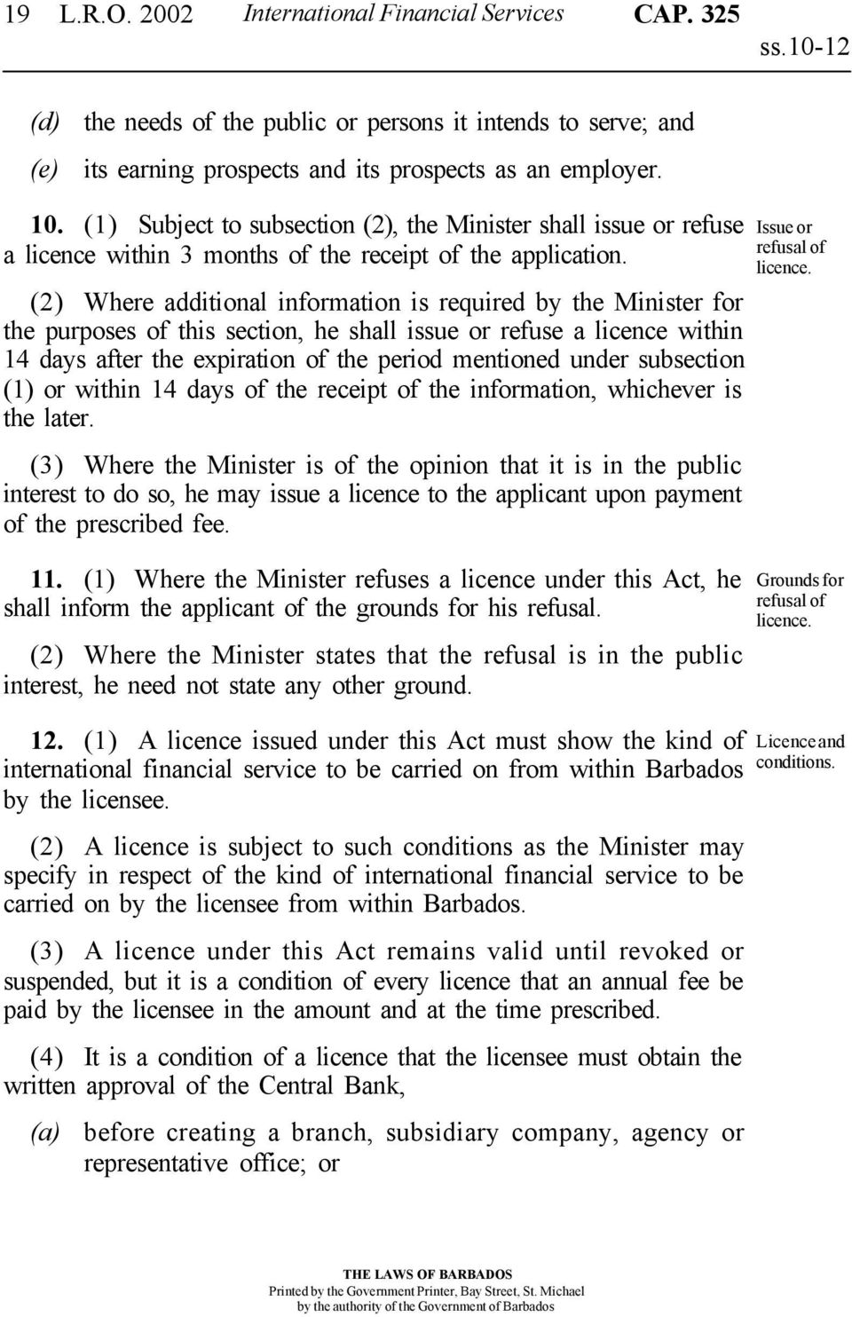 (2) Where additional information is required by the Minister for the purposes of this section, he shall issue or refuse a licence within 14 days after the expiration of the period mentioned under