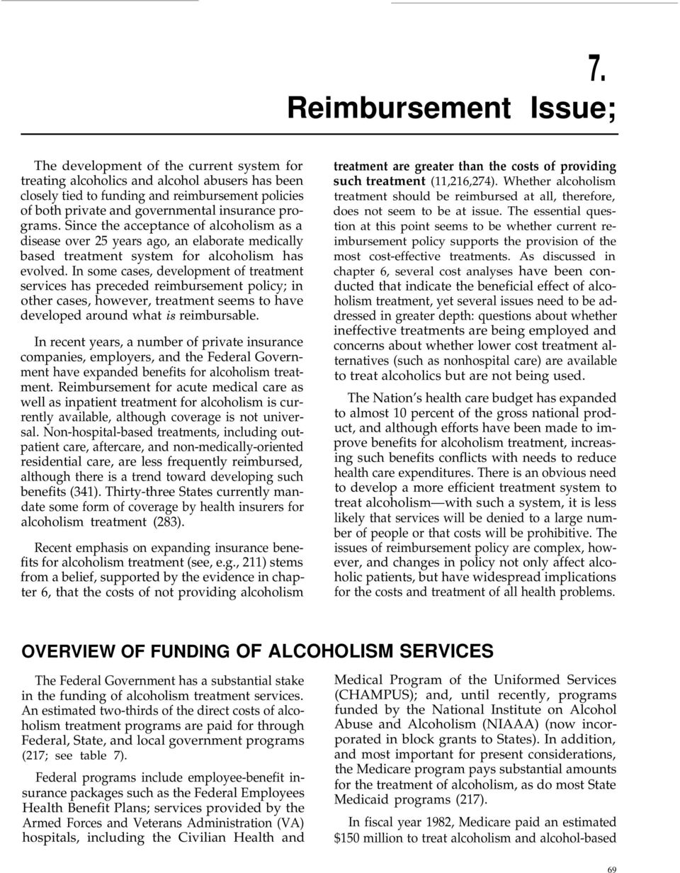 In some cases, development of treatment services has preceded reimbursement policy; in other cases, however, treatment seems to have developed around what is reimbursable.