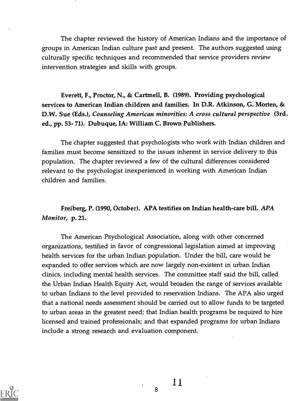 (1989). Providing psychological services to American Indian children and families. In D.R. Atkinson, G. Morten, & D.W. Sue (Eds.), Counseling American minorities: A cross cultural perspective (3rd.