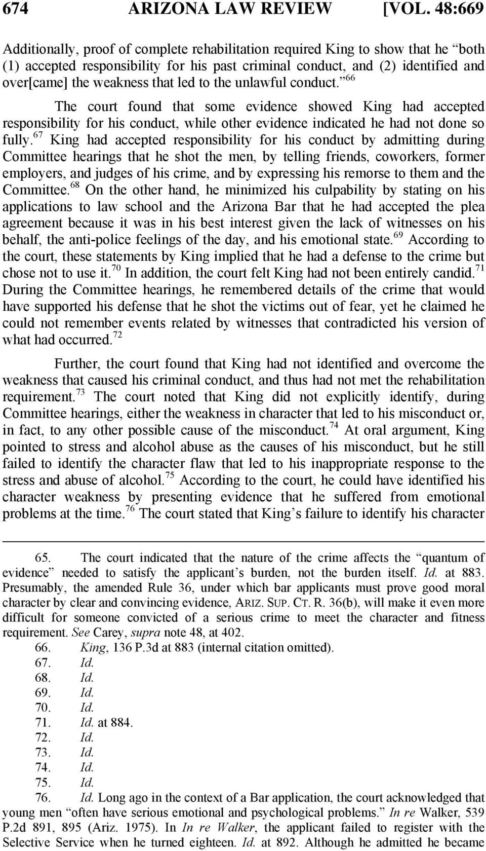 led to the unlawful conduct. 66 The court found that some evidence showed King had accepted responsibility for his conduct, while other evidence indicated he had not done so fully.