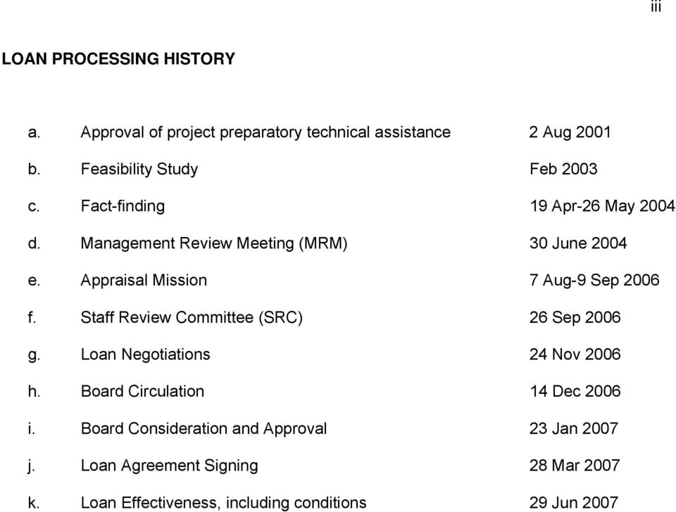 Appraisal Mission 7 Aug-9 Sep 2006 f. Staff Review Committee (SRC) 26 Sep 2006 g. Loan Negotiations 24 Nov 2006 h.