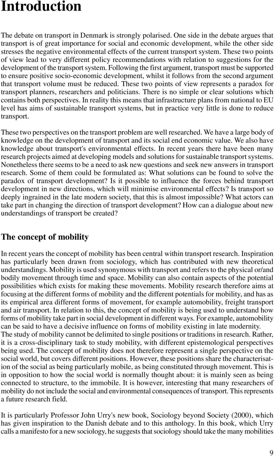 system. These two points of view lead to very different policy recommendations with relation to suggestions for the development of the transport system.