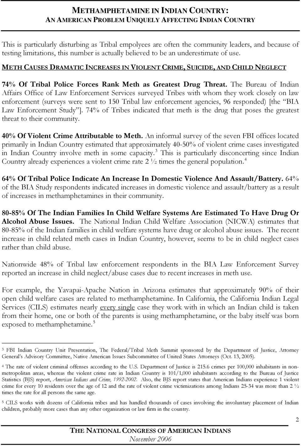 The Bureau of Indian Affairs Office of Law Enforcement Services surveyed Tribes with whom they work closely on law enforcement (surveys were sent to 150 Tribal law enforcement agencies, 96 responded)