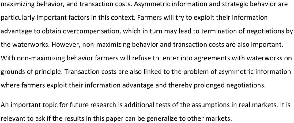 However, non-maximizing behavior and transaction costs are also important. With non-maximizing behavior farmers will refuse to enter into agreements with waterworks on grounds of principle.