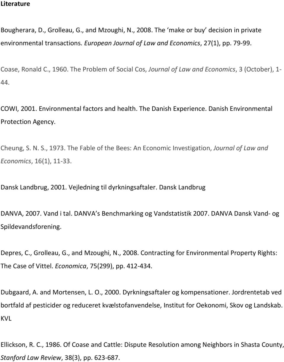 Danish Environmental Protection Agency. Cheung, S. N. S., 1973. The Fable of the Bees: An Economic Investigation, Journal of Law and Economics, 16(1), 11-33. Dansk Landbrug, 2001.