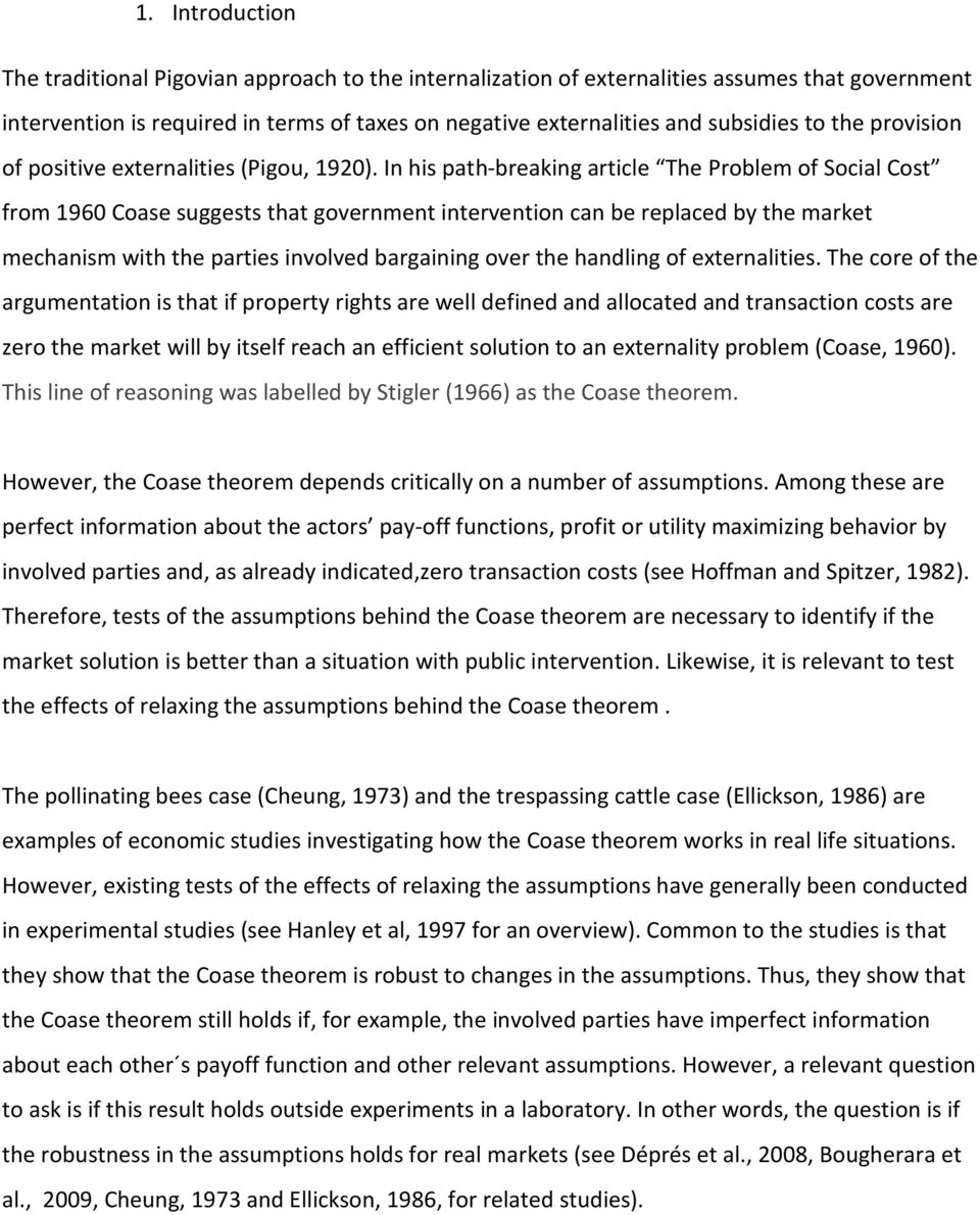 In his path-breaking article The Problem of Social Cost from 1960 Coase suggests that government intervention can be replaced by the market mechanism with the parties involved bargaining over the