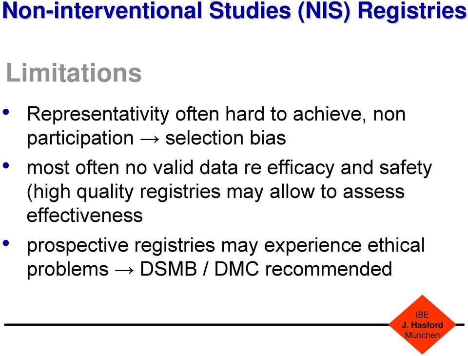efficacy and safety (high quality registries may allow to assess effectiveness