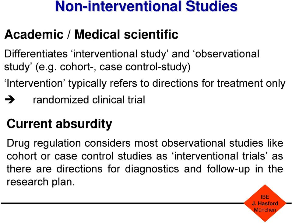 cohort-, case control-study) Intervention typically refers to directions for treatment only randomized clinical