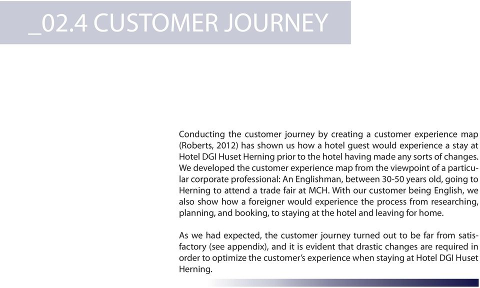 We developed the customer experience map from the viewpoint of a particular corporate professional: An Englishman, between 30-50 years old, going to Herning to attend a trade fair at MCH.