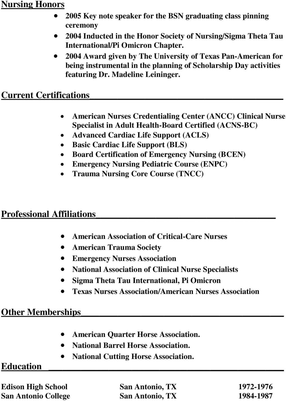 Current Certifications American Nurses Credentialing Center (ANCC) Clinical Nurse Specialist in Adult Health-Board Certified (ACNS-BC) Advanced Cardiac Life Support (ACLS) Basic Cardiac Life Support