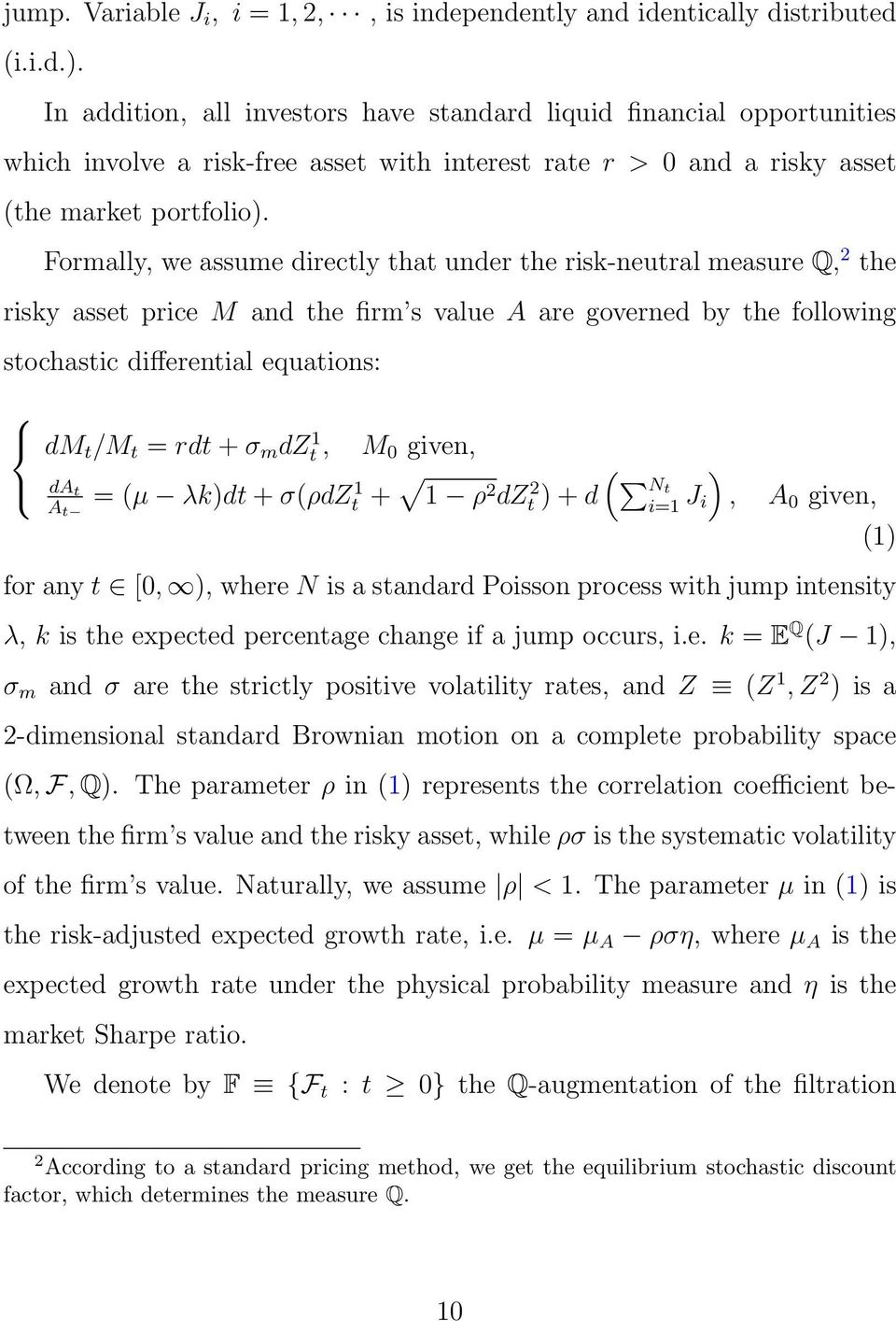 Formally, we assume directly that under the risk-neutral measure Q, 2 the risky asset price M and the firm s value A are governed by the following stochastic differential equations: dm t /M t = rdt +