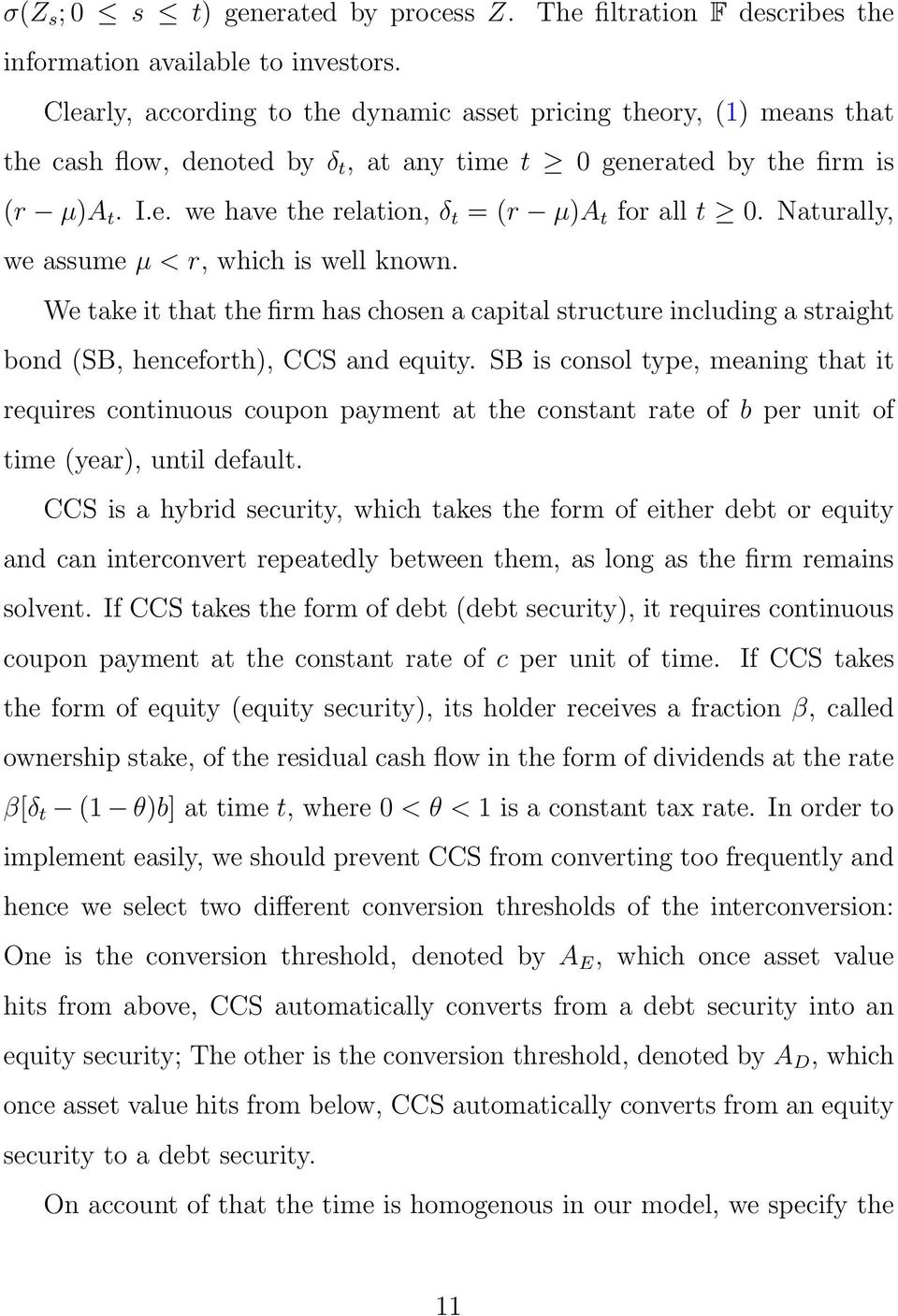 Naturally, we assume µ < r, which is well known. We take it that the firm has chosen a capital structure including a straight bond (SB, henceforth), CCS and equity.