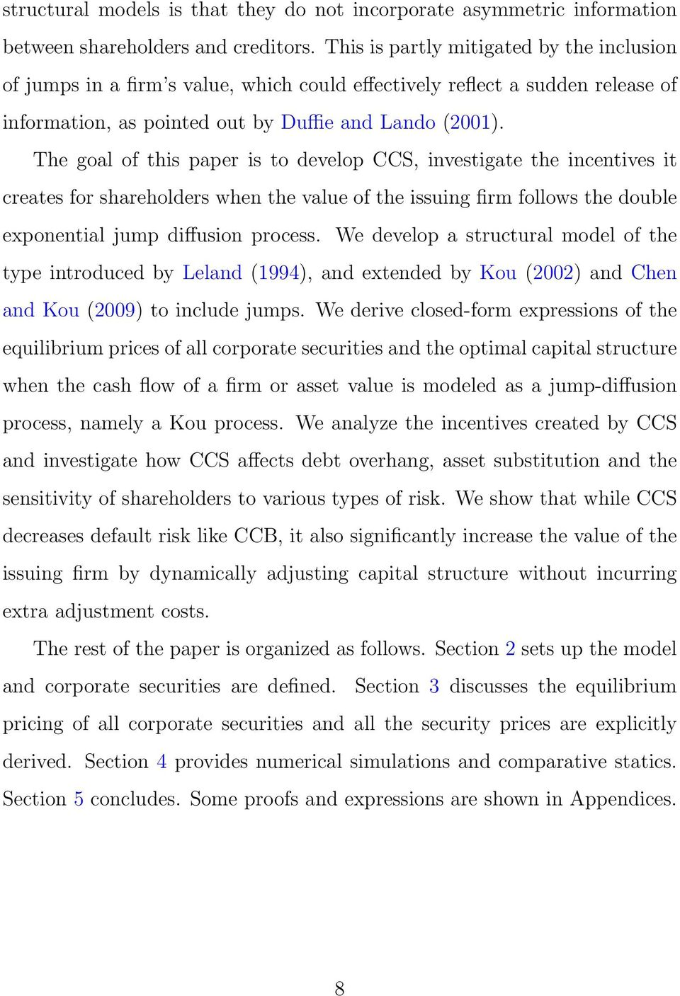 The goal of this paper is to develop CCS, investigate the incentives it creates for shareholders when the value of the issuing firm follows the double eponential jump diffusion process.