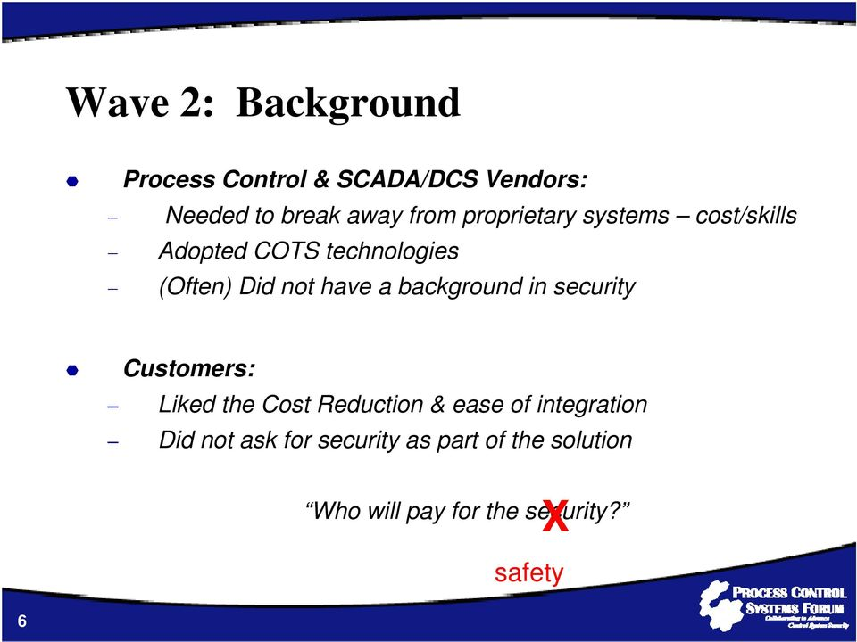 background in security Customers: Liked the Cost Reduction & ease of integration