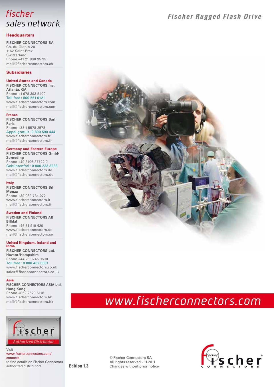 com France FISCHER CONNECTORS Sarl Paris Phone +33 1 5578 2578 Appel gratuit : 0 800 590 444 www.fischerconnectors.fr mail@fischerconnectors.