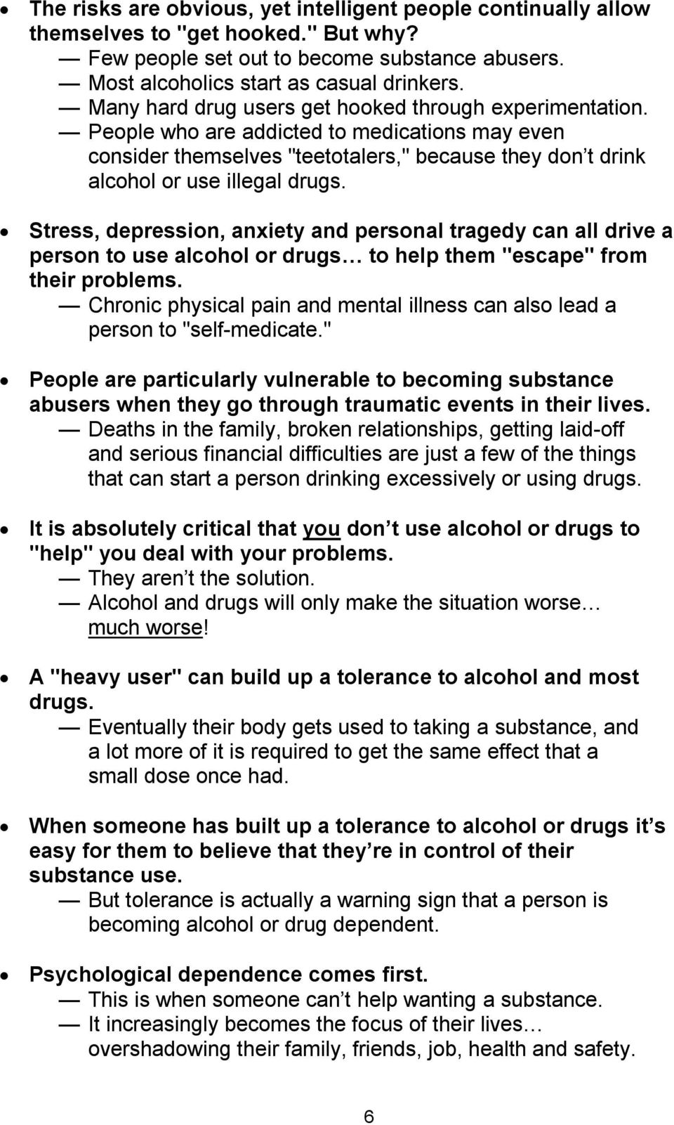 "Stress, depression, anxiety and personal tragedy can all drive a person to use alcohol or drugs to help them ""escape"" from their problems."