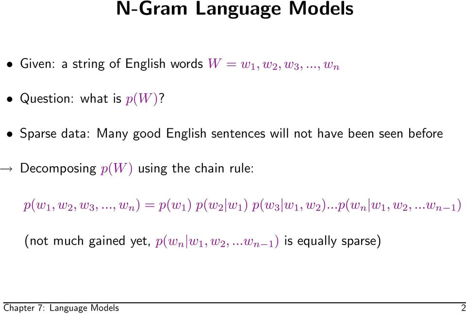 Sparse data: Many good English sentences will not have been seen before Decomposing p(w ) using the