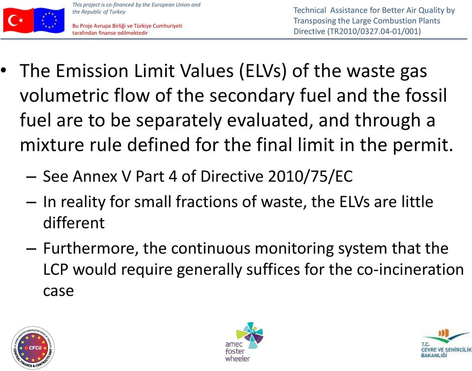 See Annex V Part 4 of Directive 2010/75/EC In reality for small fractions of waste, the ELVs are little