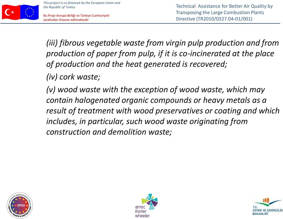 exception of wood waste, which may contain halogenated organic compounds or heavy metals as a result of treatment with