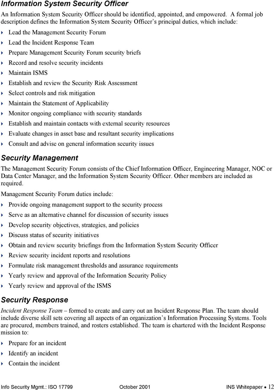 Security Forum security briefs Record and resolve security incidents Maintain ISMS Establish and review the Security Risk Assessment Select controls and risk mitigation Maintain the Statement of
