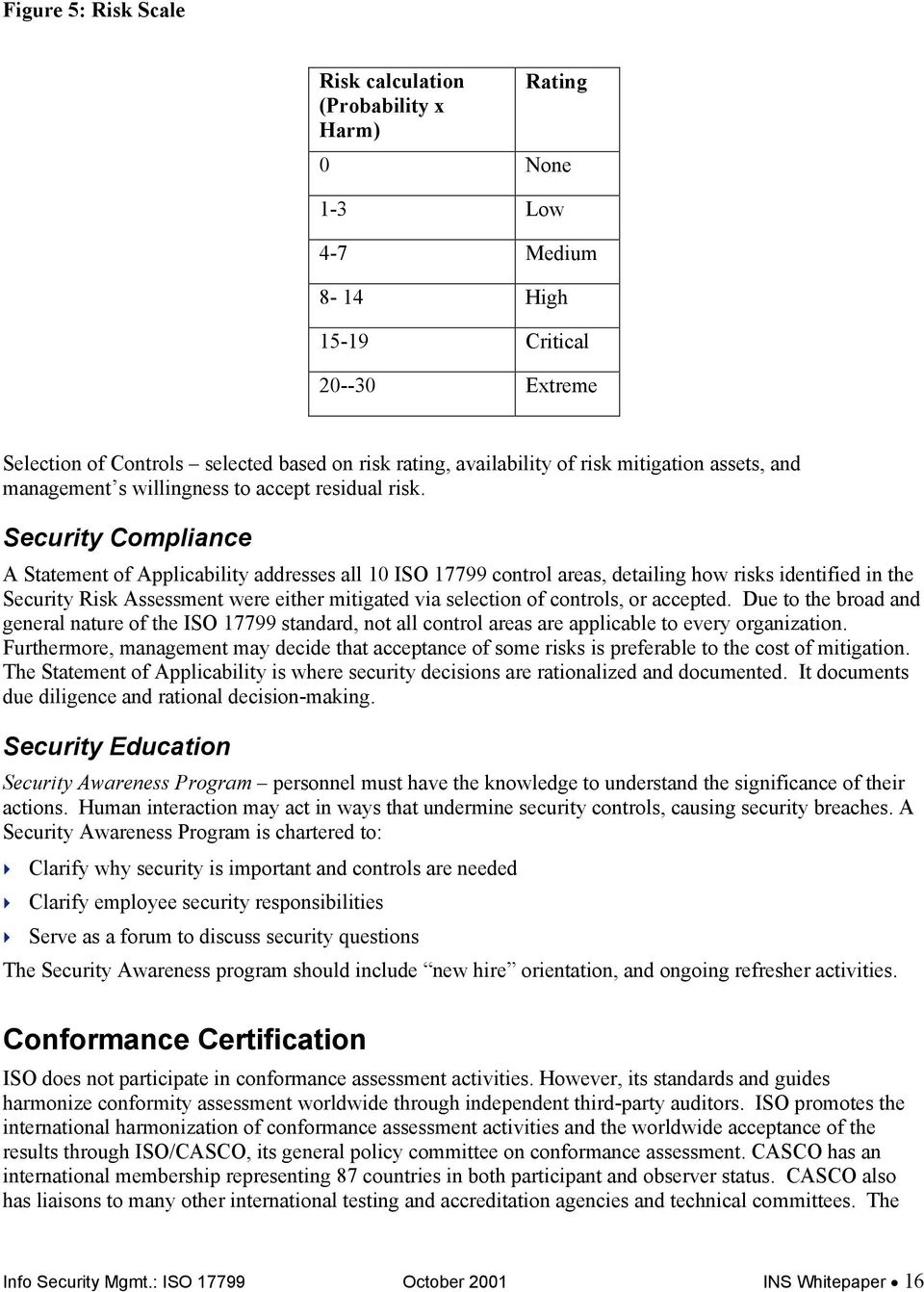Security Compliance A Statement of Applicability addresses all 10 ISO 17799 control areas, detailing how risks identified in the Security Risk Assessment were either mitigated via selection of