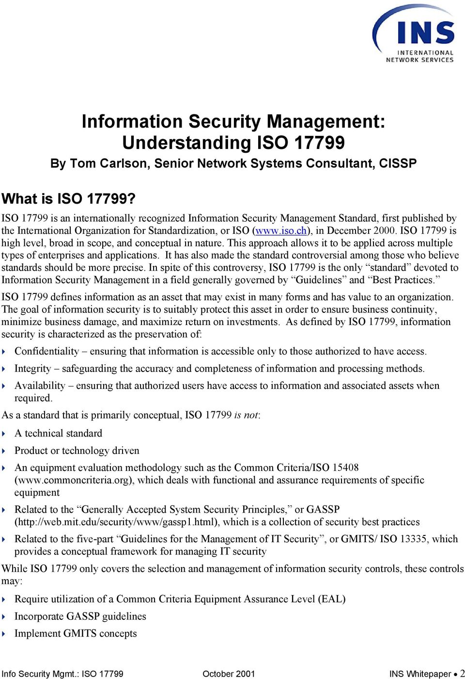 ISO 17799 is high level, broad in scope, and conceptual in nature. This approach allows it to be applied across multiple types of enterprises and applications.