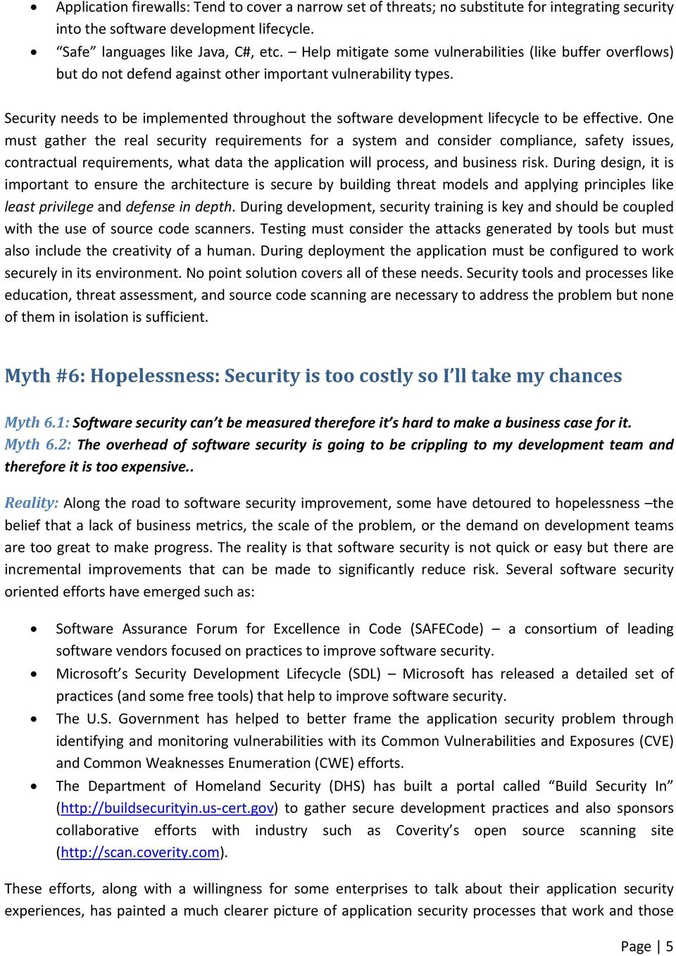 Security needs to be implemented throughout the software development lifecycle to be effective.