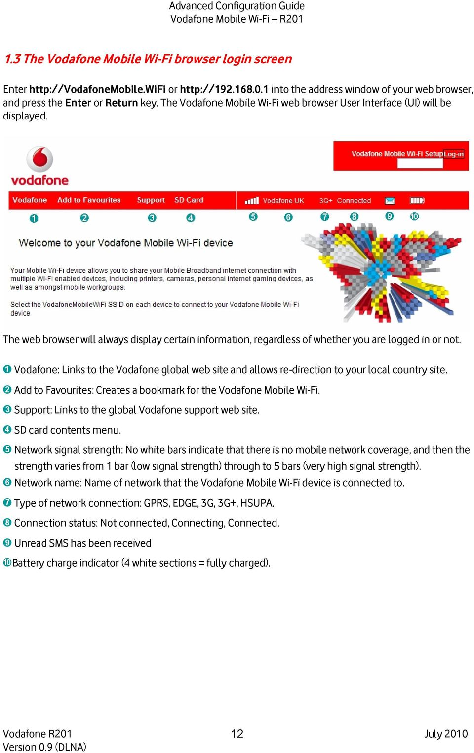 ➊ Vodafone: Links to the Vodafone global web site and allows re-direction to your local country site. ➋ Add to Favourites: Creates a bookmark for the Vodafone Mobile Wi-Fi.