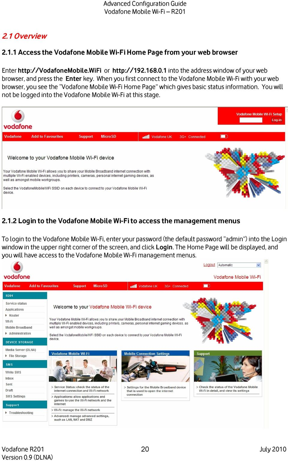 When you first connect to the Vodafone Mobile Wi-Fi with your web browser, you see the Vodafone Mobile Wi-Fi Home Page which gives basic status information.