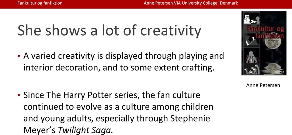 Since The Harry Potter series, the fan culture continued to evolve as a