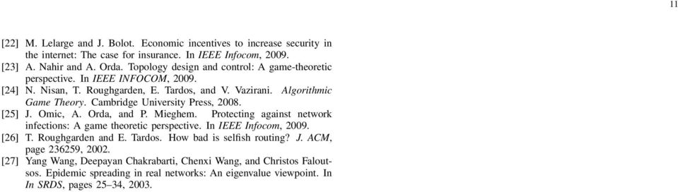 Cambridge University Press, 2008. [25] J. Omic, A. Orda, and P. Mieghem. Protecting against network infections: A game theoretic perspective. In IEEE Infocom, 2009. [26] T.