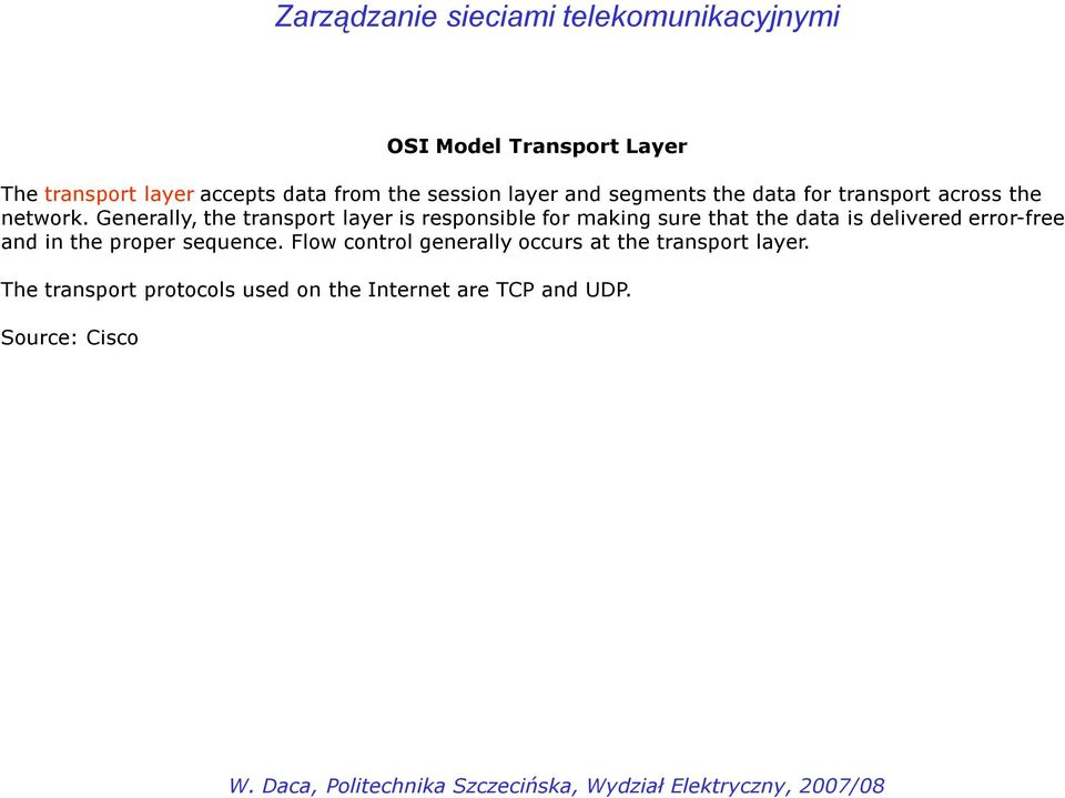 Generally, the transport layer is responsible for making sure that the data is delivered