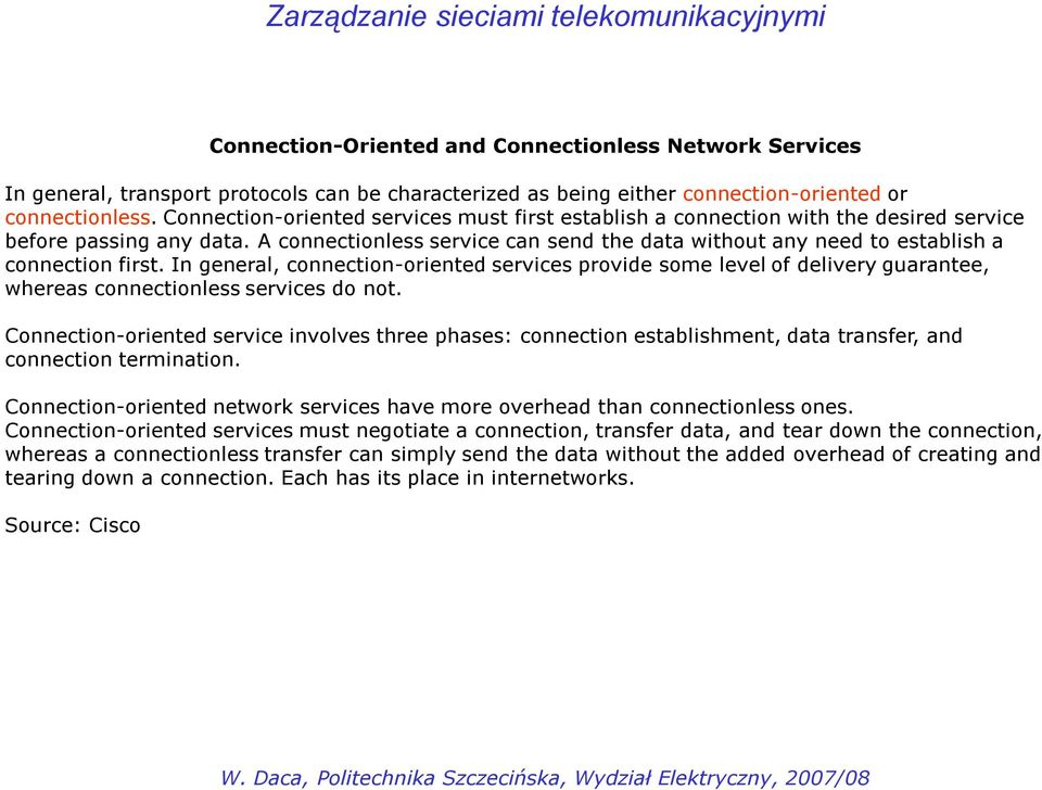 A connectionless service can send the data without any need to establish a connection first.