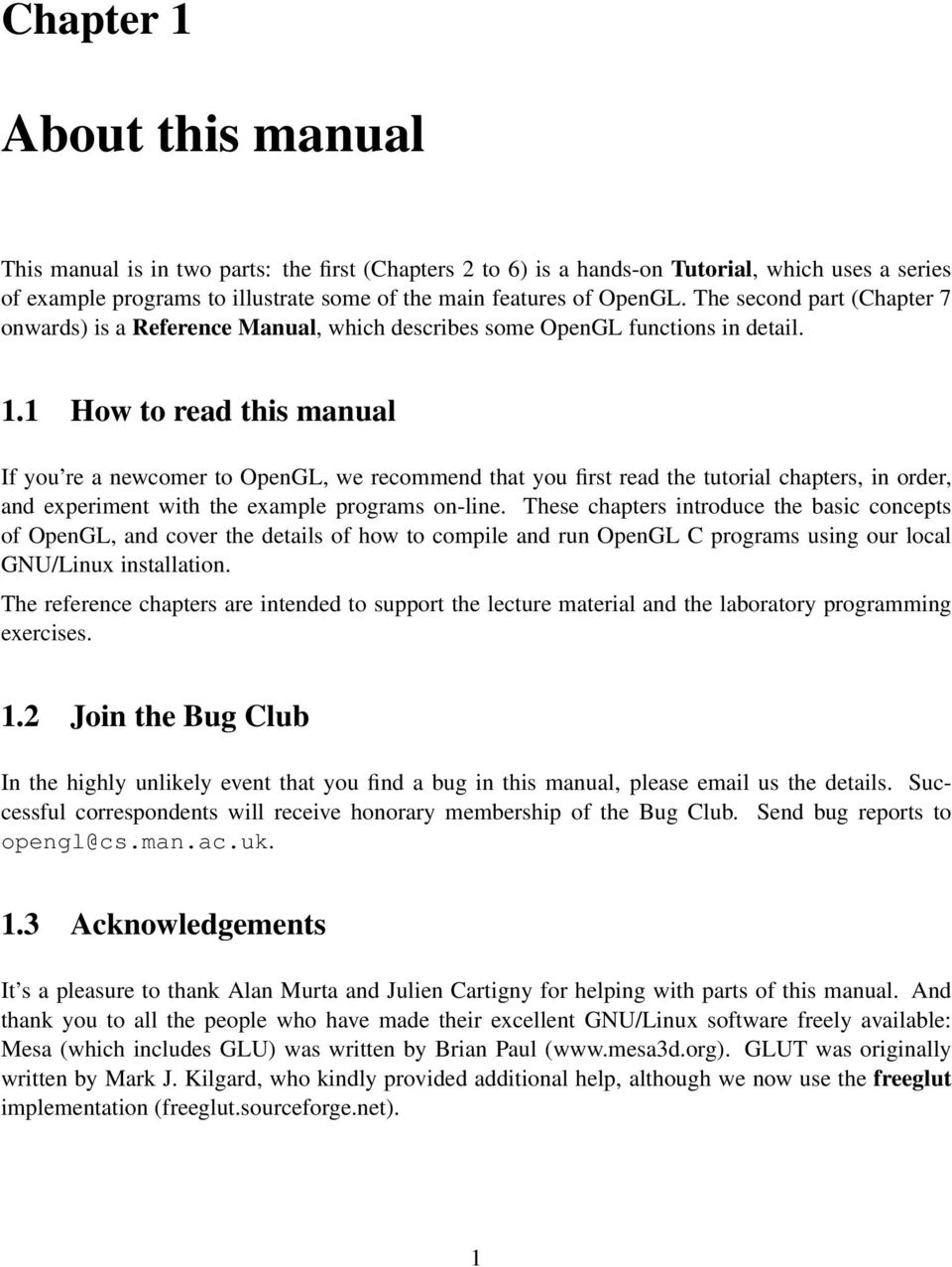 1 How to read this manual If you re a newcomer to OpenGL, we recommend that you first read the tutorial chapters, in order, and experiment with the example programs on-line.