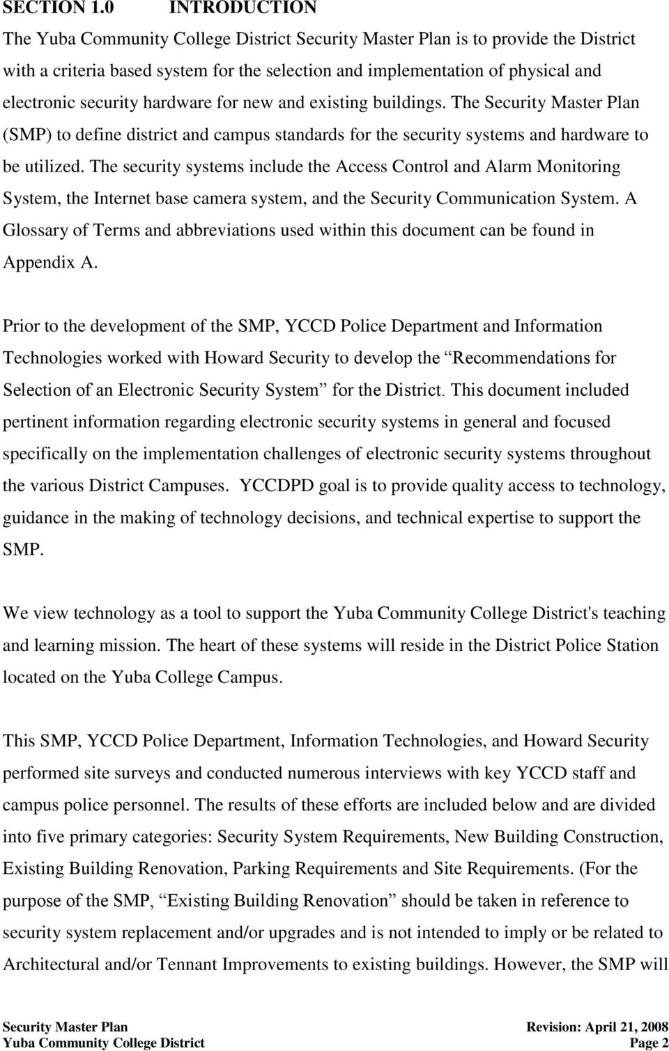 security hardware for new and existing buildings. The Security Master Plan (SMP) to define district and campus standards for the security systems and hardware to be utilized.