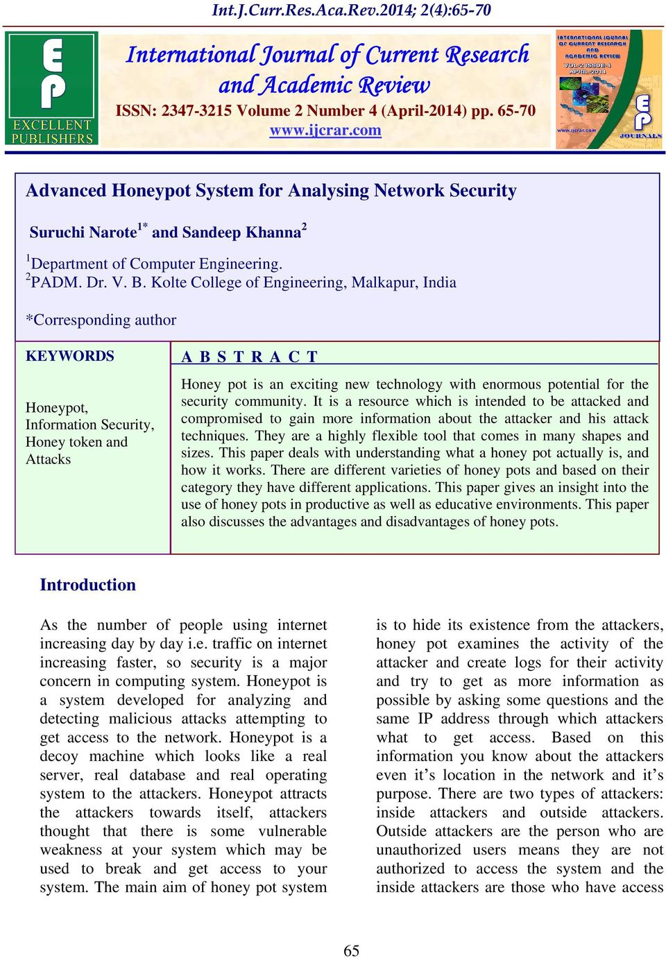 Kolte College of Engineering, Malkapur, India *Corresponding author KEYWORDS Honeypot, Information Security, Honey token and Attacks A B S T R A C T Honey pot is an exciting new technology with