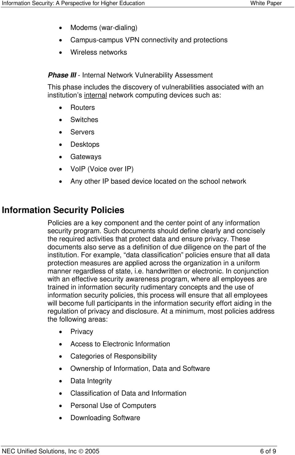 Information Security Policies Policies are a key component and the center point of any information security program.